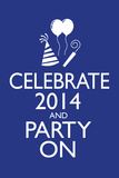 Celebrate 2014 and Party On Poster Prints
