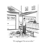 """It's unplugged. I'm not an idiot."" - New Yorker Cartoon Premium Giclee Print by Tom Cheney"
