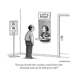"""Can you describe these countless wasted hours that ultimately make up the..."" - New Yorker Cartoon Regular Giclee Print par Joe Dator"