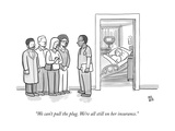 """We can't pull the plug. We're all still on her insurance."" - New Yorker Cartoon Premium Giclee Print by Paul Noth"
