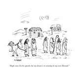 """""""Right now I'm his apostle, but my dream is to someday be my own Messiah."""" - New Yorker Cartoon Premium Giclee Print by David Sipress"""