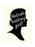 Obstinate Headstrong Girl! Posters par Bella Dos Santos
