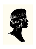 Obstinate Headstrong Girl! Premium Giclee Print by Bella Dos Santos