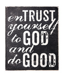 Entrust Yourself To God And Do Good Photographic Print by Dallas Drotz
