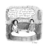 "A woman says to a man: ""Maybe this is just the coffee talking, but we coul... - New Yorker Cartoon Premium Giclee Print by Roz Chast"