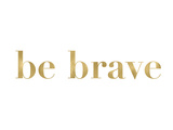 Be Brave Golden White Prints by Amy Brinkman