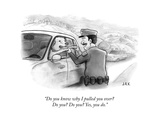 """Do you know why I pulled you over? Do you? Do you? Yes, you do."" - New Yorker Cartoon Premium Giclee Print by Jason Adam Katzenstein"