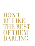 Don't Be Like Them Golden White Prints by Amy Brinkman