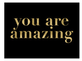You Are Amazing Golden Black Print by Amy Brinkman