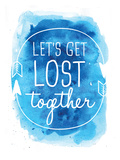 Watercolor Blue Let's Get Lost Posters by  Jetty Printables