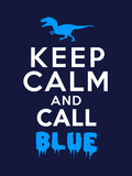 Keep Calm and Call Blue - Jurassic Raptor Prints by  Boots