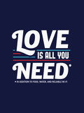 Love is All You Need - Funny Slogan Print by  Boots