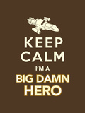 Keep Calm, I'm a Big Damn Hero - Firefly Quote Prints by  Boots