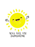 You Are My Sunshine - Cute Sun Poster by  Boots
