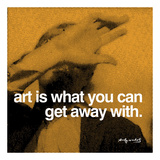 Art is what you can get away with Art by Andy Warhol