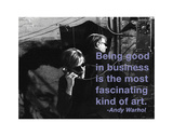 Being good in business is the most fascinating kind of art Plakater av Andy Warhol/ Billy Name