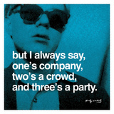 Andy Warhol - But I always say, one's company, two's a crowd, and three's a party Digitálně vytištěná reprodukce
