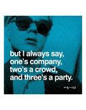 But I always say, one's company, two's a crowd, and three's a party Art by Andy Warhol