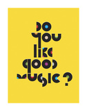 Do You Like Good Music Posters by Anthony Peters