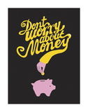 Don't Worry About The Money Prints by Anthony Peters