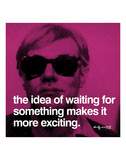The idea of waiting for something makes it more exciting Prints by Andy Warhol