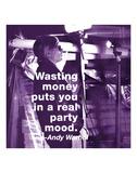 Wasting money puts you in a real party mood (color square) Prints by Andy Warhol/ Billy Name