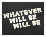 Whatever Will Be Prints by  Urban Cricket