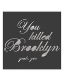 You Killed Brooklyn Poster by  Urban Cricket