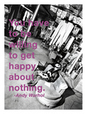You have to be willing to get happy about nothing Prints by Andy Warhol/ Billy Name