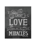 Where There Is Great Love There Are Always Miracles Print by LLC., Lily & Val