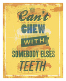 You Can't Chew with Somebody Elses Teeth Posters by Luke Stockdale