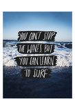 You Can't Stop The Waves, But You Can Learn To Surf Posters by Leah Flores