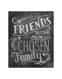 Friends Become Our Chosen Family Poster by LLC., Lily & Val