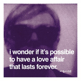 I wonder if it's possible to have a love affair that lasts forever Plakater av Andy Warhol