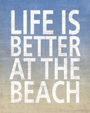 Life Is Better At The Beach Posters by  Sparx Studio
