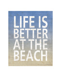 Life Is Better At The Beach Print by  Sparx Studio
