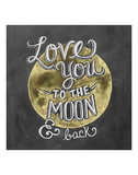 Love You To The Moon & Back Prints by LLC., Lily & Val