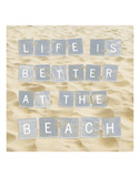 Life Is Better At The Beach (Sand) Prints by  Sparx Studio