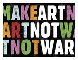 Make Art Not War Prints by Erin Clark