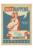 Mitt Happens: Vote Democrat Prints by  Anderson Design Group