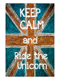 Keep Calm and Ride the Unicorn Posters