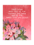 Dont Judge Each Day by the Harvest Posters by Amy Cummings