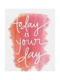 Today Is Your Day Reproduction giclée Premium par Katie Doucette