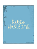 Hello Handsome Plus Print by Tara Moss