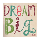 Dream Big I Posters by Katie Doucette