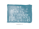 We Have This Hope as an Anchor Posters by Amy Cummings