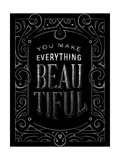 You Make Everything Beautiful Poster by Alastor Greaves