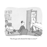 """You the guy who donated his body to science?"" - New Yorker Cartoon Premium Giclee Print by Peter C. Vey"