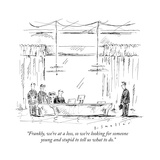 """Frankly, we're at a loss, so we're looking for someone young and stupid t..."" - New Yorker Cartoon Premium Giclee Print by Barbara Smaller"