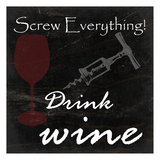 Drink Wine Posters by Sheldon Lewis